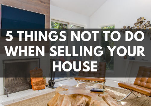 5 Things NOT To Do When Selling Your House in Barrie, Ontario