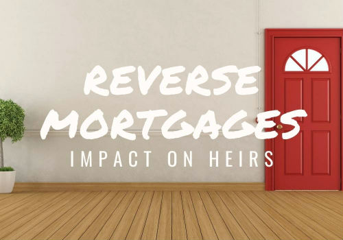 Reverse Mortgages – Impact on Heirs in Barrie, Ontario